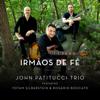 Irmãos De Fé (Remastered) - John Patitucci Trio