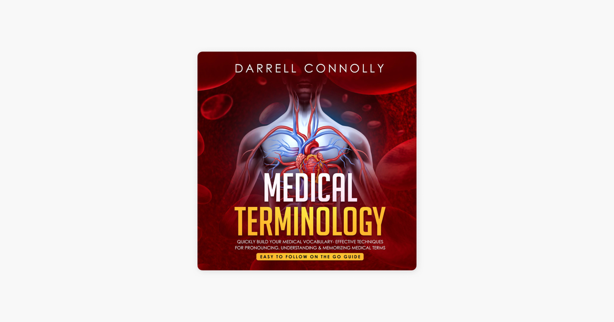 Medical Terminology: Quickly Build Your Medical Vocabulary: Effective  Techniques for Pronouncing, Understanding & Memorizing Medical Terms