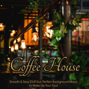 Café du Soleil, Chill Out Del Mar & Restaurant Music Academy - Coffee House – Smooth & Sexy Chill Out, Perfect Background Music to Wake Up Your Soul