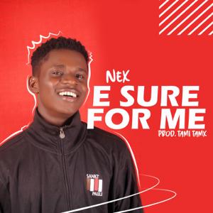 Nex - E Sure For Me