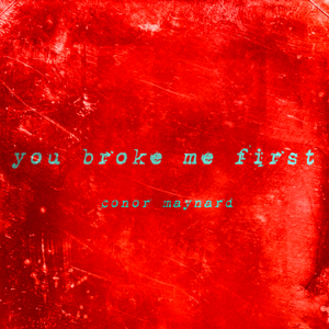 Conor Maynard - You Broke Me First