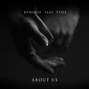DINOISE - About Us feat. Tyoz