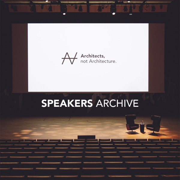 Architects, not Architecture. // Speakers Archive