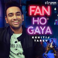 Kshitij Tarey - Fan Ho Gaya
