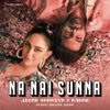 Na Nai Sunna feat Nikhita Gandhi Single