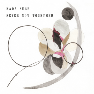 Nada Surf - Never Not Together (Deluxe Edition)