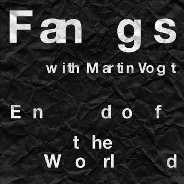 End of the World – Fangs (feat. Martin Vogt) – Single