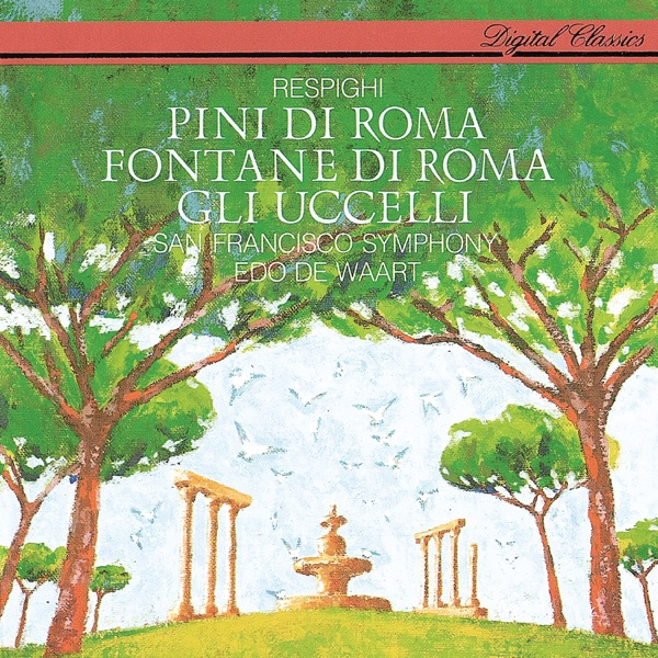Respighi: The Pines of Rome; The Birds; The Fountains of Rome