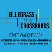 Bluegrass at the Crossroads - Start Walking Back