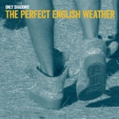 The Perfect English Weather - Only Shadows