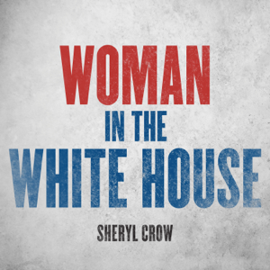 Sheryl Crow - Woman in the White House (2020 Version / Radio Edit)