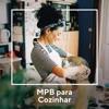 MPB para Cozinhar