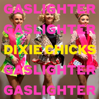Download Dixie Chicks - Gaslighter Gratis, download lagu terbaru