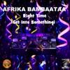 Right Time (Get into Something) - Single, Afrika Bambaataa