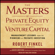 Robert Finkel & David Greising - The Masters of Private Equity and Venture Capital: Management Lessons from the Pioneers of Private Investing