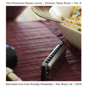 Kitchen Table Blues, Vol. 2 (Live Over Sunday Breakfast, Van Nuys, CA, 2016) - EP - The Reverend Shawn Amos - The Reverend Shawn Amos