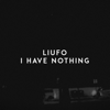 LIUFO - I Have Nothing artwork