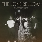The Lone Bellow - Dried Up River