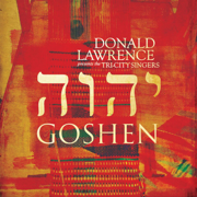 Goshen - Donald Lawrence & The Tri-City Singers - Donald Lawrence & The Tri-City Singers