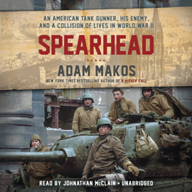 Spearhead: An American Tank Gunner, His Enemy, and a Collision of Lives in World War II (Unabridged) audiobook