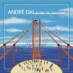 André Dal - Beyond the Tagus River (feat. Gil Pereira, Reuben Agnew, Jean-Michel Pache, Olivier Uldry & Meade Richter)