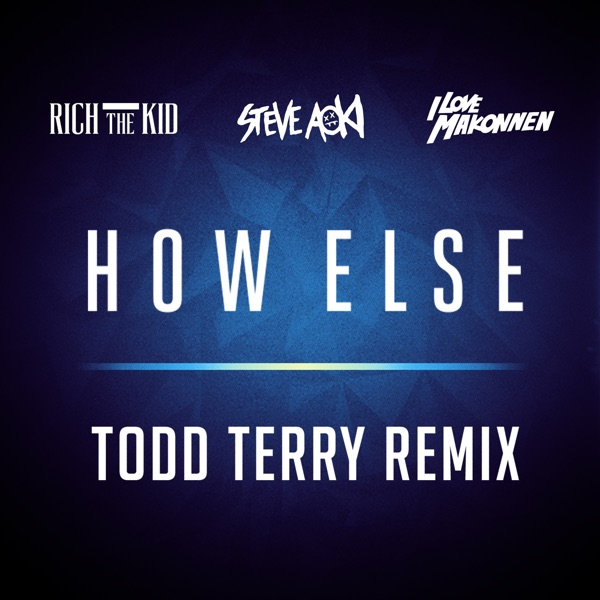 How Else (feat. Rich the Kid & ILoveMakonnen) [Todd Terry Remix] - Single