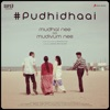Pudhidhaai From Mudhal Nee Mudivum Nee Single