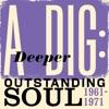 A Deeper Dig: Outstanding Soul (1961-1971)