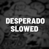 Desperado Slowed (Remix) - Single