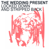 Locked Down and Stripped Back - The Wedding Present