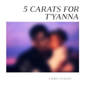 Chris Classic - 5 Carats for T'yanna
