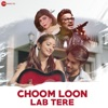 Choom Loon Lab Tere Single
