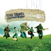 Ryan Shupe & The Rubberband - Dream Big