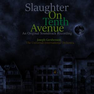 Joseph Gershenson & The Universal International Orchestra - Slaughter on Tenth Avenue (An Original Soundtrack Recording)