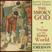 The Smoky God or A Voyage to the Inner World: Esoteric Classics: Occult Fiction (Unabridged)