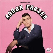 Aaron Frazer - Can't Leave It Alone