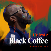 Ready For You Feat. Celeste  - Black Coffee