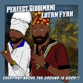 Lutan Fyah;Perfect Giddimani - Everyday Above the Ground Is Good