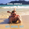 Not Model Hot - Michael Somerville