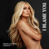 I Blame You Paris Hilton & Lodato - Paris Hilton & Lodato