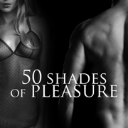 50 Shades of Pleasure – Sexy Songs Music, Sex and Love Erotic Massage, Making Love, Sex Playlist, Sex Music, Intimacy and Sensuality - Making Love Music Ensemble