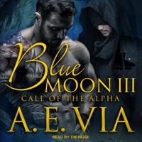 A.E. Via - Blue Moon III: Call of the Alpha artwork