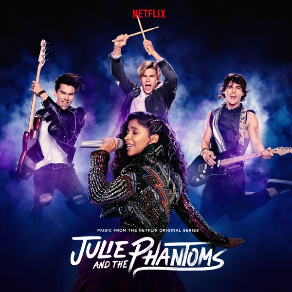 Madison Reyes, Charlie Gillespie, Cheyenne Jackson & Savannah Lee May - Julie and The Phantoms: Season 1 (Music from the Netflix Original Series)