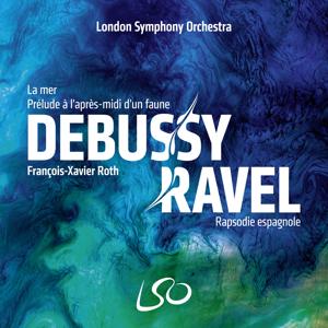 London Symphony Orchestra & François-Xavier Roth - Debussy: La mer, Prélude à l'après-midi d'un faune – Ravel: Rapsodie espagnole