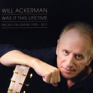 威爾·阿克曼 - Was It This Lifetime: Pieces for Guitar (1991-2011)
