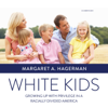 Margaret A. Hagerman - White Kids: Growing Up with Privilege in a Racially Divided America artwork