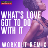 What's Love Got to Do With It (Extended Workout Remix 128 BPM) - Power Music Workout