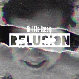 Kill The Gossip - Delusion