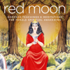 Miranda Gray, Samantha Redgrave & Nicola Haslett - Red Moon: Goddess Teachings & Meditations for Female Confidence, Sexuality, Stress & Spirituality artwork