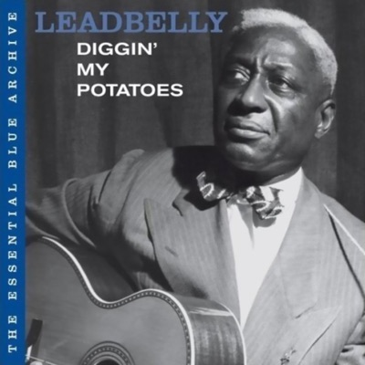 The Essential Blue Archive: Diggin' My Potatoes - Lead Belly
